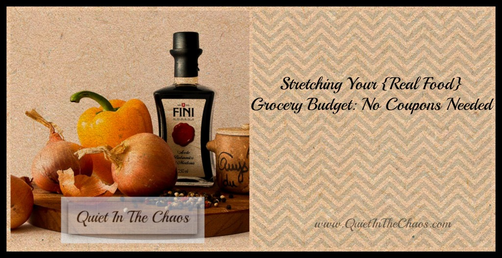 Stretching Your Real Food Grocery Budget {Quiet In The Chaos}