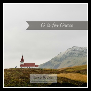 G is for Grace {blogging through the alphabet www.quietinthechaos.com}