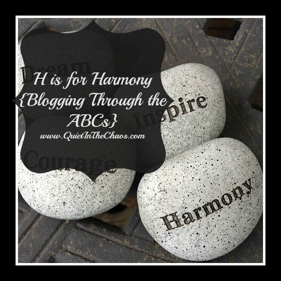 H is for harmony {quietinthechaos.com}