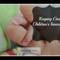 Keeping our Children's Innocence {Quiet in the Chaos}