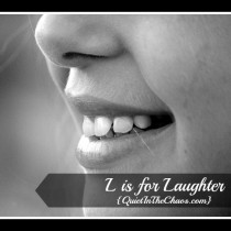 L is for Laughter {Quietinthechaos.com}