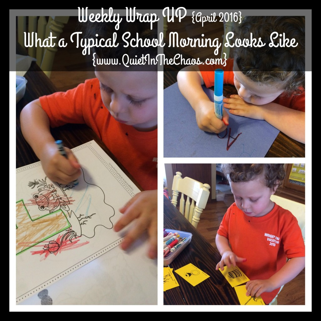 Weekly Wrap UP {April 2016} What a Typical School Morning Looks Like {www.QuietInTheChaos.com}
