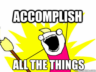 Accomplish All the Things