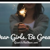 Dear girls, be great Quietinthechaos.com